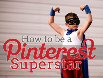 How to be a Pinterest Superstar