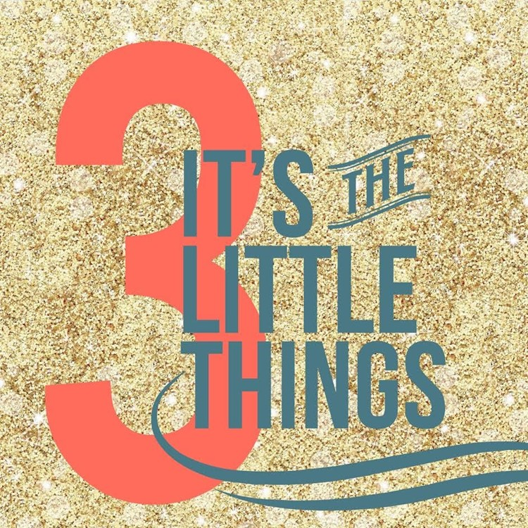 It's the 3 Little Things