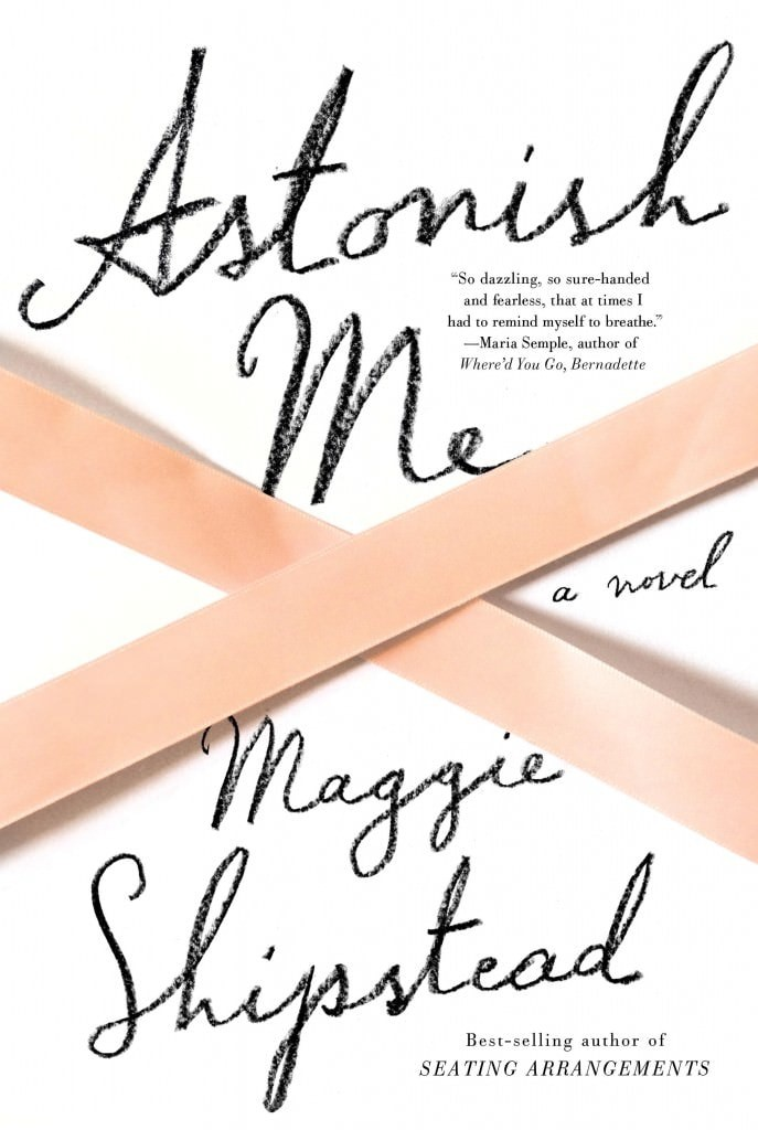 Astonish Me by Maggie Shipstead
