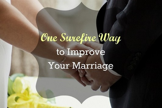 One Surefire Way to Improve Your Marriage