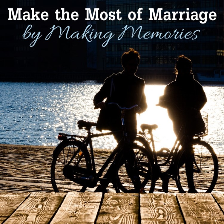 Improve Your Marriage by Making Memories via MomAdvice.com