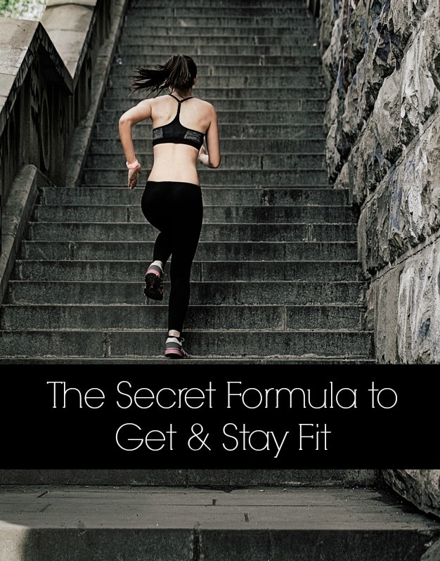 The Secret Formula to Get and Stay Fit