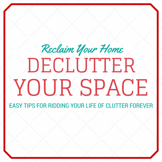 Declutter Your Space & Rid Your Life of Clutter Forever