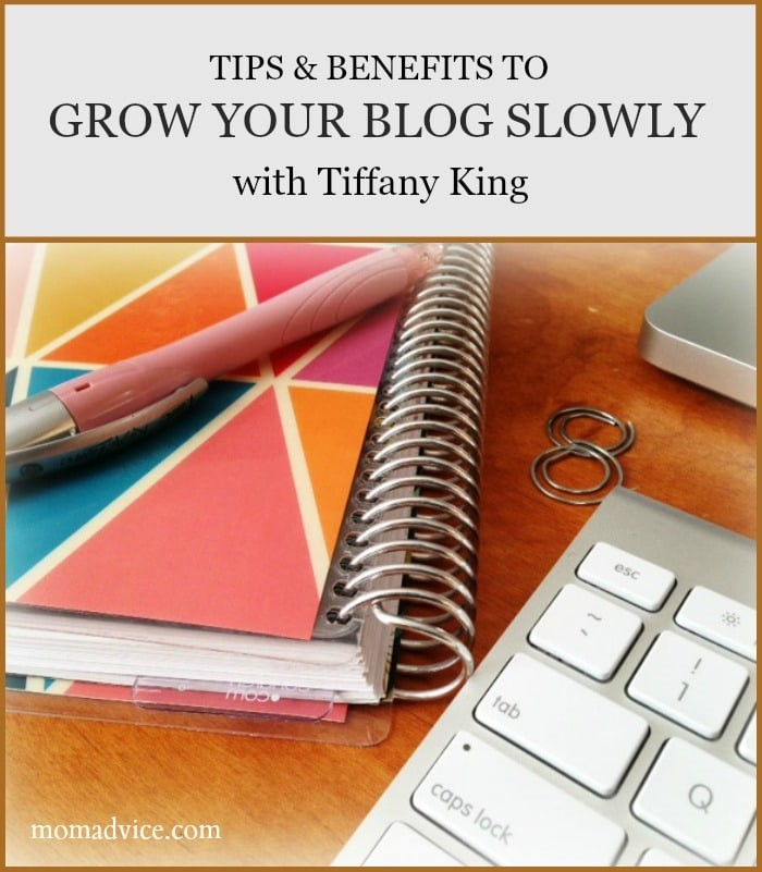 Tips and Benefits to Grow Your Blog Slowly with Tiffany King