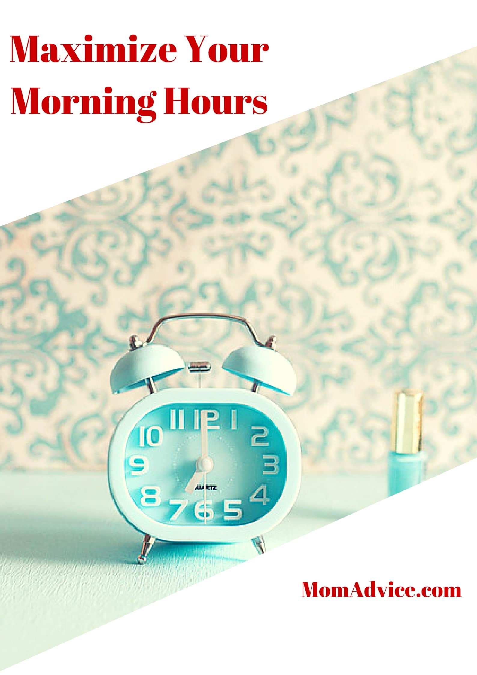 Maximize Your Morning Hours from MomAdvice.com