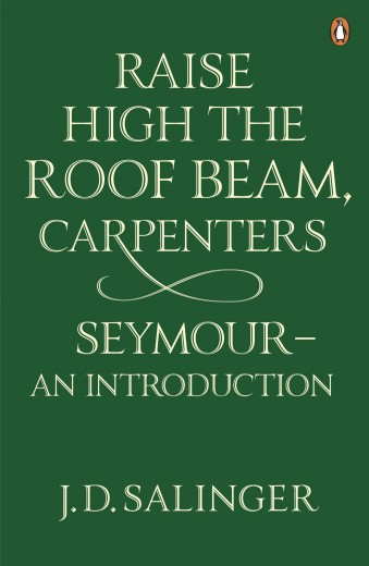 Raise High the Roof Beam, Carpenters by J.D. Salinger