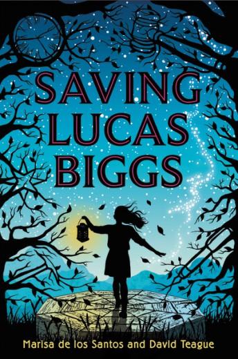 Saving Lucas Biggs by Marisa de los Santos & David Teague