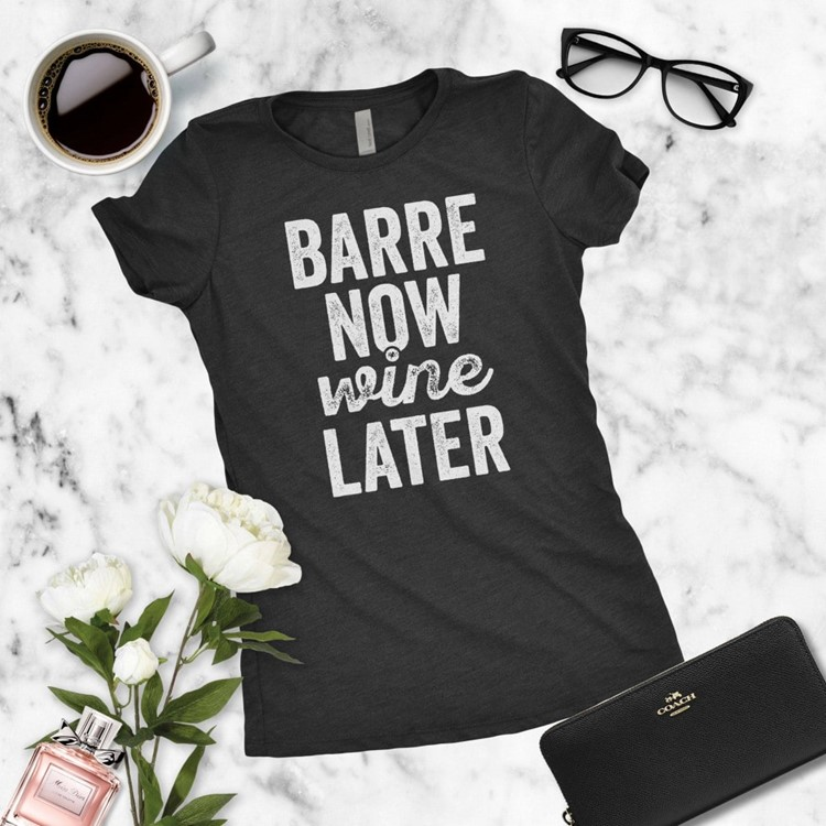 barre now wine later shirt